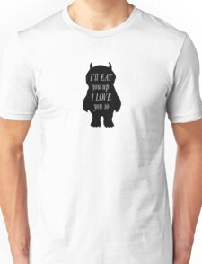 Quotes Wild Things I'll eat you up I love you so Unisex T-Shirt