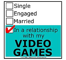 In A Relationship With My Video Games Photographic Print