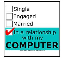In A Relationship With My Computer Photographic Print