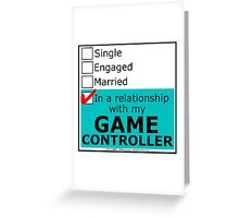 In A Relationship With My Game Controller Greeting Card