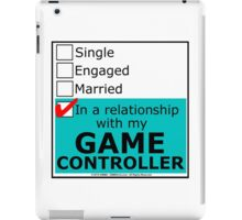 In A Relationship With My Game Controller iPad Case/Skin
