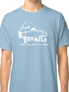 Fish tremble when they hear my name Classic T-Shirt