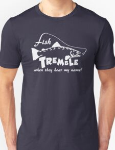 Fish tremble when they hear my name Unisex T-Shirt