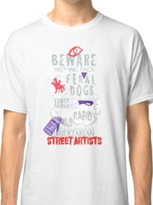Beware the Feral Dogs Classic T-Shirt