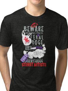 Beware the Feral Dogs Tri-blend T-Shirt