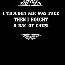I THOUGHT AIR WAS FREE THEN I BOUGHT A BAG OF CHIPS by Tia Knight
