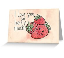 I love you so berry much! Greeting Card