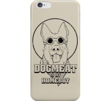 Dogmeat is my Homeboy iPhone Case/Skin