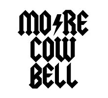 MORE COW BELL - Alternate Photographic Print