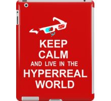 Keep calm and live in the hyperreal world iPad Case/Skin