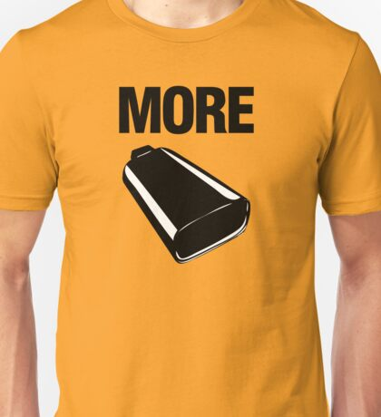 Even More Cowbell Unisex T-Shirt