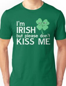 I'm Irish but Please Don't Kiss Me St. Patrick's Day Unisex T-Shirt