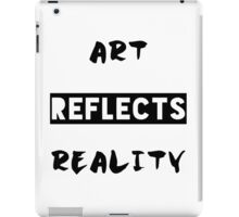 Art reflects reality iPad Case/Skin
