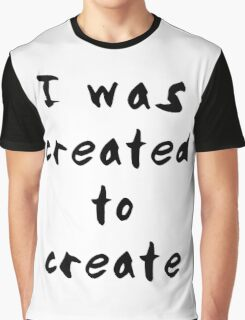 I was created to create Graphic T-Shirt