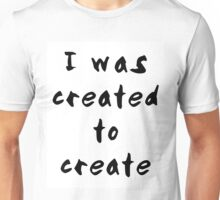 I was created to create Unisex T-Shirt