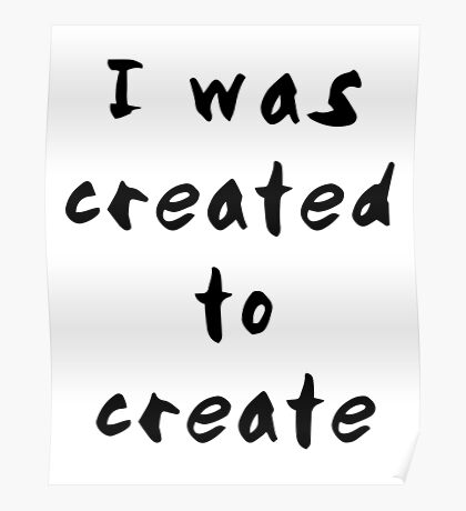 I was created to create Poster