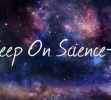Keep On Science-ing Sticker