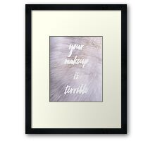 Your Makeup Is Terrible Framed Print