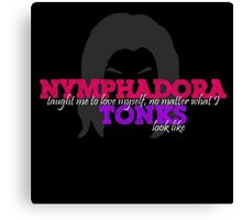 Nymphadora Tonks Taught Me.... Canvas Print