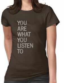 You Are What You Listen To Womens Fitted T-Shirt