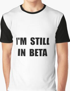 Still In Beta Graphic T-Shirt