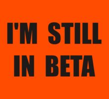 Still In Beta Kids Tee