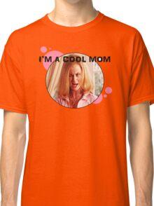 I'm A Cool Mom Classic T-Shirt