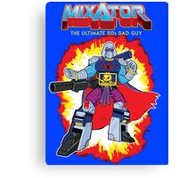 MIXATOR, The Ultimate 80s Bad Guy! Canvas Print