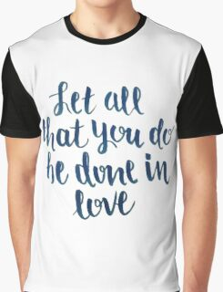 Let All That You Do Be Done In Love Graphic T-Shirt