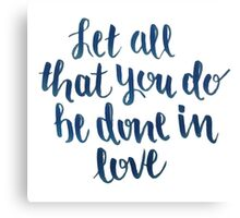Let All That You Do Be Done In Love Canvas Print
