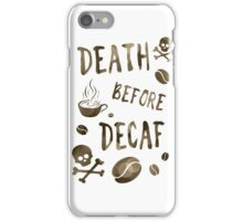 death before decaf coffee iPhone Case/Skin