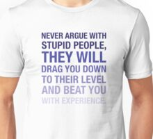 Don't argue with stupid people Unisex T-Shirt