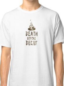 death before decaf coffee Classic T-Shirt