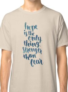 Hope Is The Only Thing Stronger Than Fear Classic T-Shirt