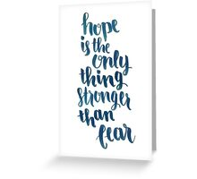 Hope Is The Only Thing Stronger Than Fear Greeting Card