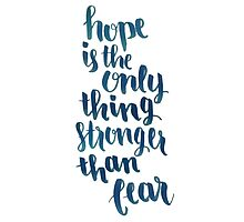Hope Is The Only Thing Stronger Than Fear Photographic Print