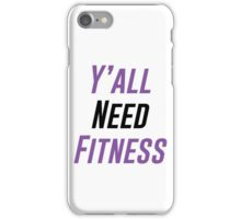 Y'all Need Fitness iPhone Case/Skin