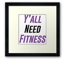 Y'all Need Fitness Framed Print
