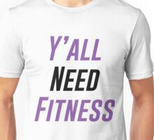 Y'all Need Fitness Unisex T-Shirt