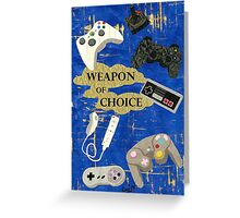 weapon of choice  Greeting Card