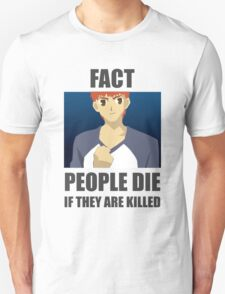 People Die if They are Killed! FACT Unisex T-Shirt