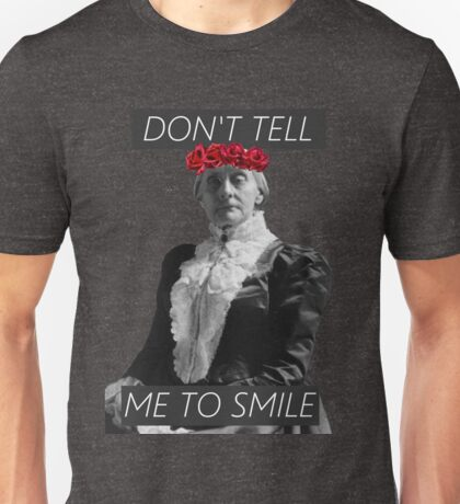 DON'T TELL ME TO SMILE // SUSAN B. ANTHONY Unisex T-Shirt