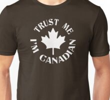 Trust me I'm Canadian Unisex T-Shirt
