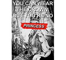 You're No Princess Photographic Print