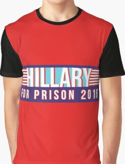 Hillary For Prison 2016 Graphic T-Shirt