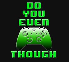 Do You Even Xbone Though Shirts Unisex T-Shirt