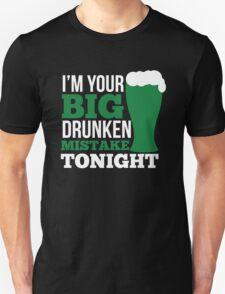 St. Patrick's Day: I'm your big drunken mistake tonight Unisex T-Shirt