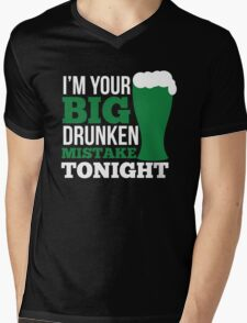 St. Patrick's Day: I'm your big drunken mistake tonight Mens V-Neck T-Shirt