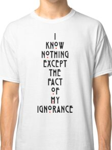 I know nothing except the fact of my ignorance Classic T-Shirt