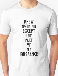 I know nothing except the fact of my ignorance Unisex T-Shirt